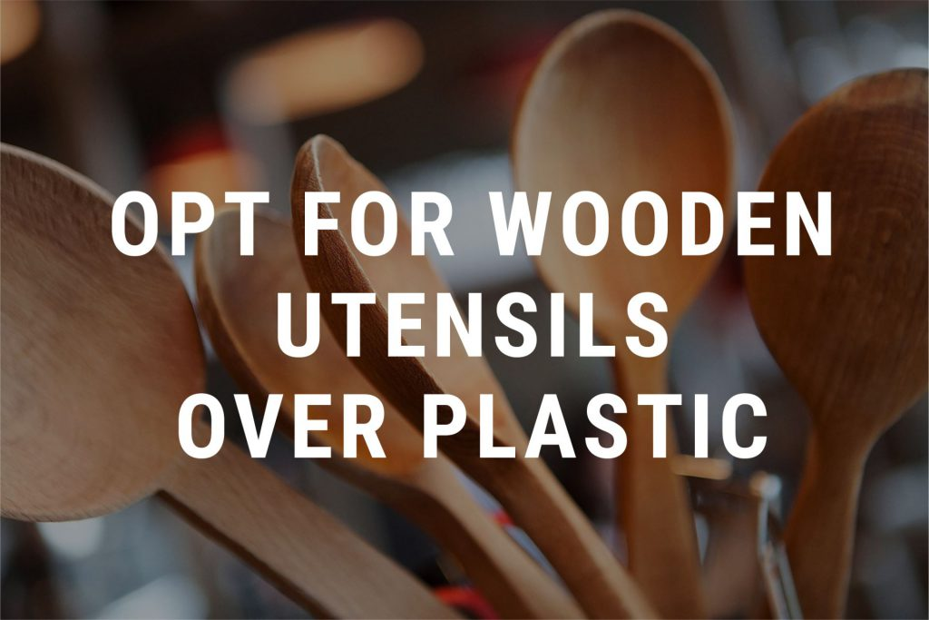 March 28 – Replace plastic with wooden utensils
